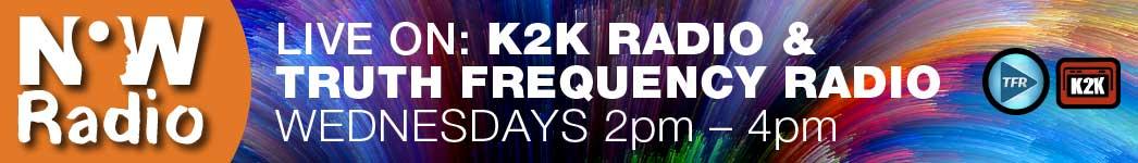 Now Radio LIVE ON: K2K RADIO & TRUTH FREQUENCY RADIO WEDNESDAYS 2pm – 4pm