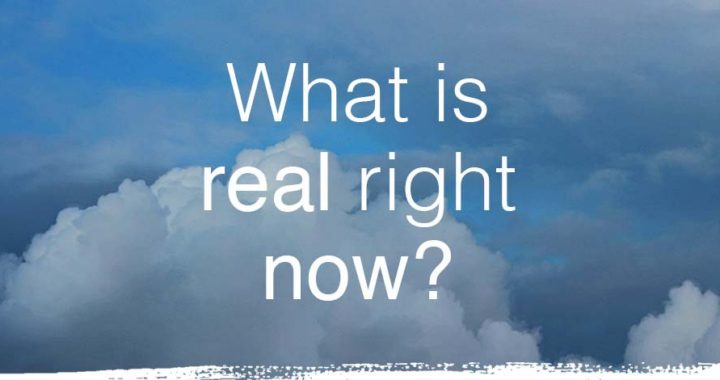 What is Real Right Now?